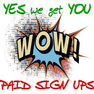 Yes, We Get You Active, Paid Signups - WOW