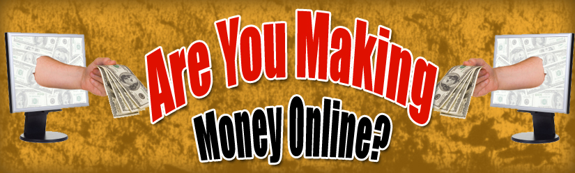 Are You Making Money Online?